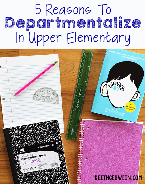5 Reasons Why You Should Departmentalize in Upper Elementary